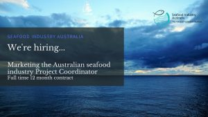 We're hiring…Marketing the Australian seafood industry Project Coordinator