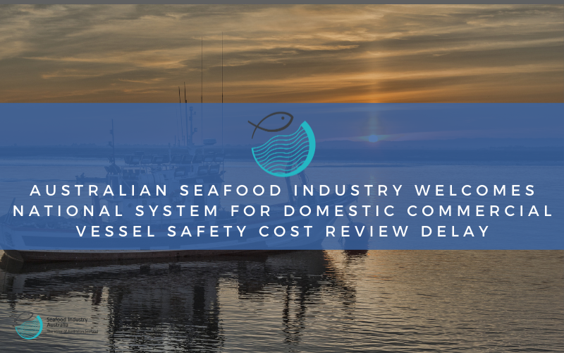 'Allayed fears': Australian seafood industry welcomes National System for Domestic Commercial Vessel Safety cost review delay